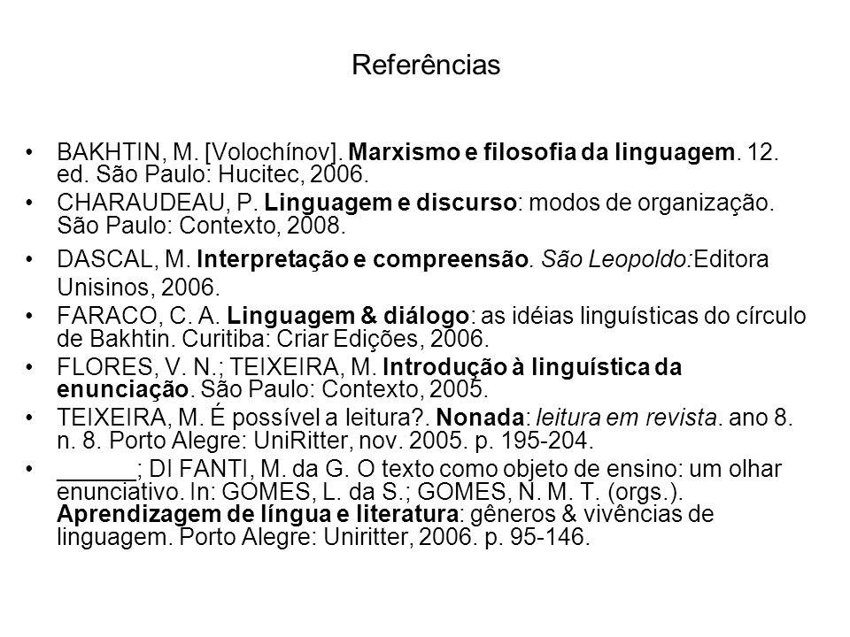 Referências BAKHTIN, M. [Volochínov]. Marxismo e filosofia da linguagem. 12. ed. São Paulo: Hucitec, 2006.